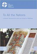To all the nations : Lutheran hermeneutics and the gospel of Matthew