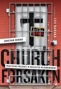 Church forsaken : practicing presence in neglected neighborhoods