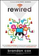 Rewired : how using today's technology can bring you back to deeper relationships, real conversations, and powerful ways to share God's love