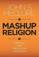 Mashup religion : pop music and theological invention
